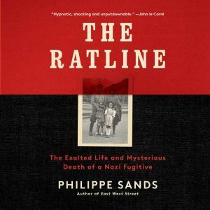 The Ratline: The Exalted Life and Mysterious Death of a Nazi Fugitive, Philippe Sands