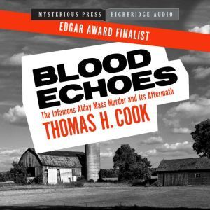 Blood Echoes: The Infamous Alday Mass Murder and Its Aftermath, Thomas H. Cook