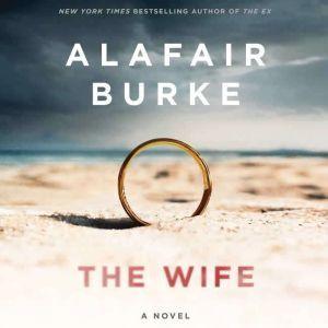 The Wife: A Novel of Psychological Suspense, Alafair Burke