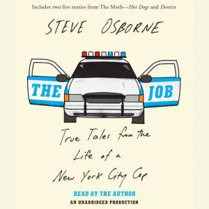 The Job True Tales from the Life of a New York City Cop, Steve Osborne