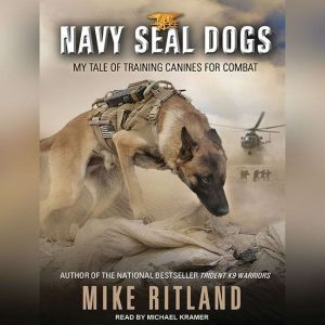 Navy SEAL Dogs: My Tale of Training Canines for Combat, Mike Ritland