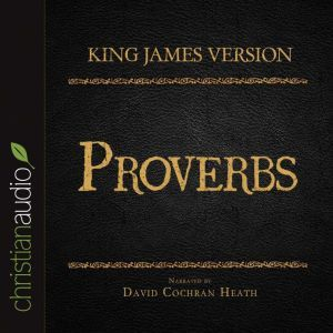 The Holy Bible in Audio - King James Version: Proverbs, David Cochran Heath