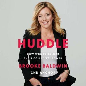 Huddle How Women Unlock Their Collective Power, Brooke Baldwin