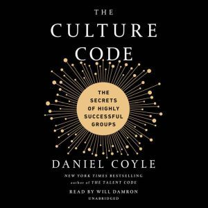 The Culture Code The Secrets of Highly Successful Groups, Daniel Coyle