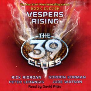 The 39 Clues Book Eleven: Vespers Rising, Rick Riordan, Peter Lerangis, Gordon Korman, Jude Watson