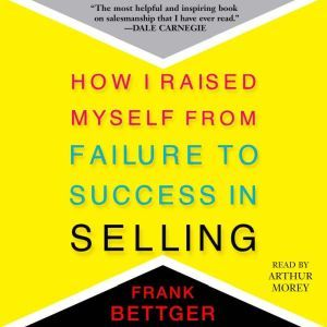 How I Raised Myself From Failure to Success in Selling, Frank Bettger