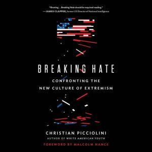 Breaking Hate: Confronting the New Culture of Extremism, Christian Picciolini