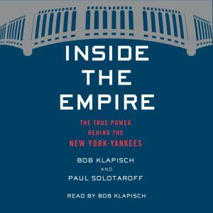 Inside the Empire The True Power Behind the New York Yankees, Bob Klapisch