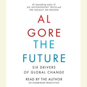 The Future: Six Drivers of Global Change, Al Gore
