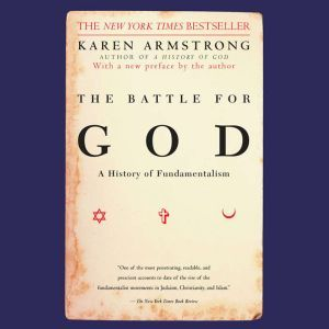 The Battle for God: A History of Fundamentalism, Karen Armstrong