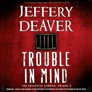 Trouble in Mind: The Collected Stories, Volume 3, Jeffery Deaver
