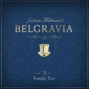 Julian Fellowes's Belgravia Episode 3: Family Ties, Julian Fellowes