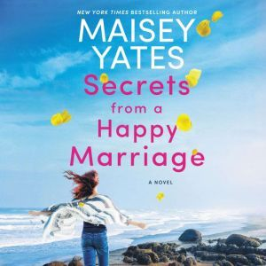 Secrets from a Happy Marriage: A Novel, Maisey Yates