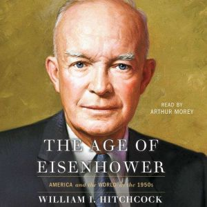 The Age of Eisenhower: America and the World in the 1950s, William I Hitchcock