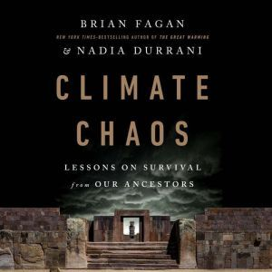 Climate Chaos: Lessons on Survival from Our Ancestors, Brian Fagan