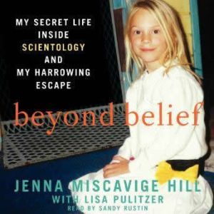 Beyond Belief My Secret Life Inside Scientology and My Harrowing Escape, Jenna Miscavige Hill