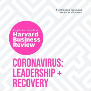 Coronavirus: Leadership and Recovery: The Insights You Need from Harvard Business Review, Harvard Business Review