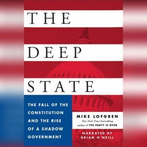 The Deep State The Fall of the Constitution and the Rise of a Shadow Government, Mike Lofgren