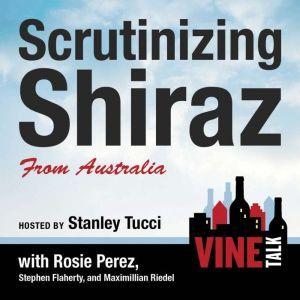 Scrutinizing Shiraz from Australia: Vine Talk Episode 111, Vine Talk