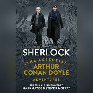 Sherlock: The Essential Arthur Conan Doyle Adventures, Sir Arthur Conan Doyle