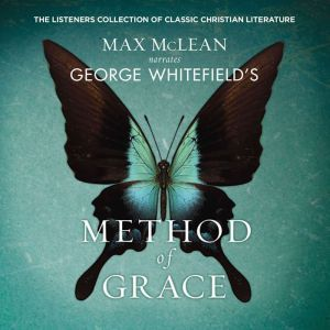 George Whitefield's The Method of Grace: The Classic Work on Receiving True, Lasting Peace, Max McLean