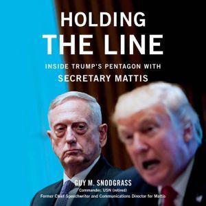 Holding the Line Inside Trump's Pentagon with Secretary Mattis, Guy M. Snodgrass