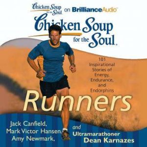 Chicken Soup for the Soul: Runners: 101 Inspirational Stories of Energy, Endurance, and Endorphins, Jack Canfield