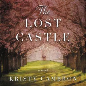 The Lost Castle: A Split-Time Romance, Kristy Cambron