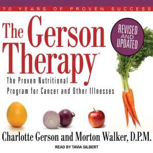 The Gerson Therapy: The Proven Nutritional Program for Cancer and Other Illnesses, Charlotte Gerson