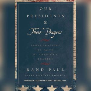 Our Presidents & Their Prayers: Proclamations of Faith by America's Leaders, Rand Paul