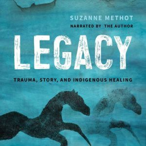 Legacy Trauma, Story, And Indigenous Healing, Suzanne Methot