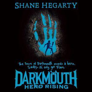 Darkmouth #4: Hero Rising, Shane Hegarty