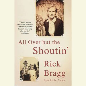 All Over But the Shoutin', Rick Bragg