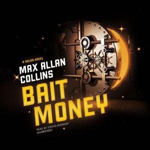 Bait Money A Nolan Novel, Max Allan Collins