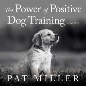 The Power of Positive Dog Training, Pat Miller