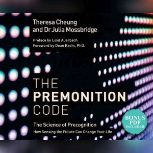 Premonition Code, The: The Science of Precognition, How Sensing the Future Can Change Your Life, Theresa Cheung