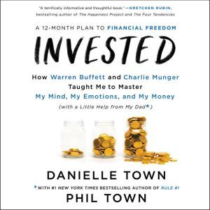Invested How Warren Buffett and Charlie Munger Taught Me to Master My Mind, My Emotions, and My Money (with a Little Help From My Dad), Danielle Town