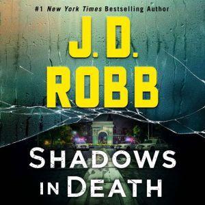 Shadows in Death: An Eve Dallas Novel (In Death, Book 51), J. D. Robb
