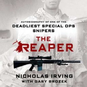 The Reaper: Autobiography of One of the Deadliest Special Ops Snipers, Nicholas Irving