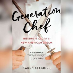 Generation Chef Risking It All for a New American Dream, Karen Stabiner