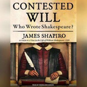 Contested Will: Who Wrote Shakespeare?, James Shapiro