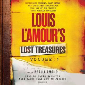 Louis L'Amour's Lost Treasures: Volume 1: Mysterious Stories, Lost Notes, and Unfinished Manuscripts from One of the World's Most Popular Novelists, Louis L'Amour