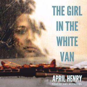 The Girl in the White Van, April Henry