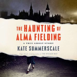 The Haunting of Alma Fielding A True Ghost Story, Kate Summerscale