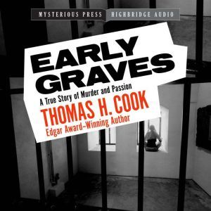 Early Graves A True Story of Murder and Passion, Thomas H. Cook