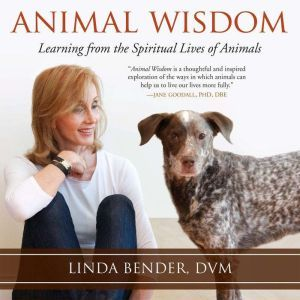 Animal Wisdom: Learning from the Spiritual Lives of Animals, Linda Bender