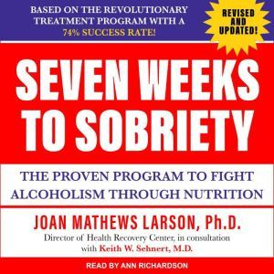 Seven Weeks to Sobriety: The Proven Program to Fight Alcoholism through Nutrition, PhD Larson