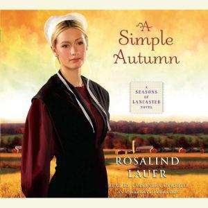 A Simple Autumn: A Seasons of Lancaster Novel, Rosalind Lauer