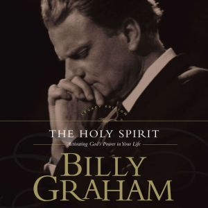 The Holy Spirit: Activating God's Power in Your Life, Billy Graham