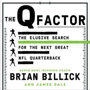 The Q Factor: The Elusive Search for the Next Great NFL Quarterback, Brian Billick